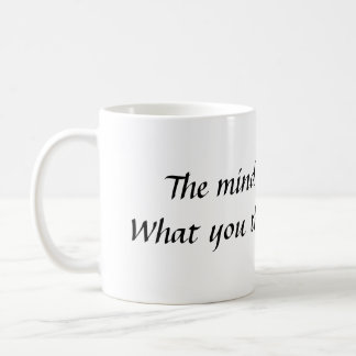Mug L'esprit est tout.  Ce qui vous vous pensez BEC…
