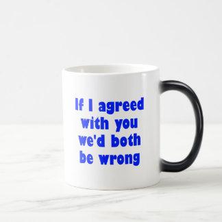 Mug Magic Si j'étais d'accord avec vous nous tous les deux