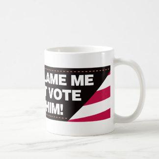 Mug Ne me blâmez pas que je n'ai pas voté pour lui !