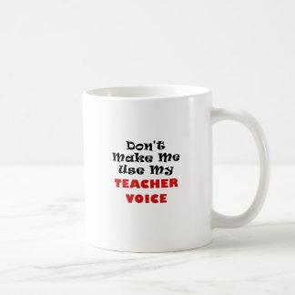 Mug Ne m'incitez pas à employer ma voix de professeur