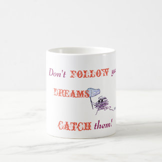 Mug Ne suivez pas vos rêves - ATTRAPEZ-les !