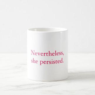 Mug Néanmoins, elle a persisté
