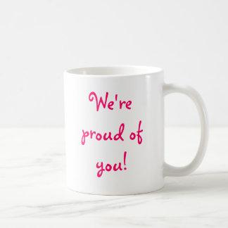Mug Nous sommes fiers de vous ! , Bien fait ! !