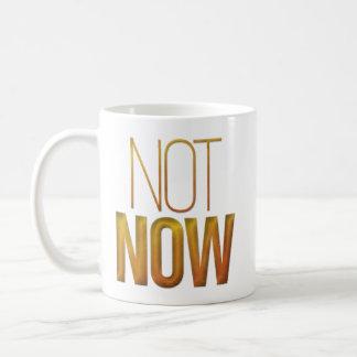 "Mug ""Pas maintenant"" drôle"