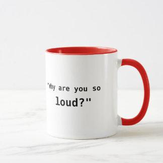 Mug Pourquoi êtes-vous si bruyants ? slogan