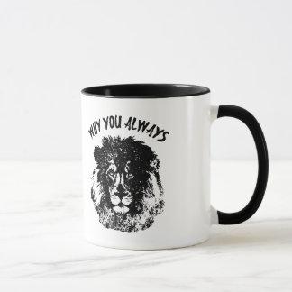 Mug Pourquoi vous toujours lion drôle
