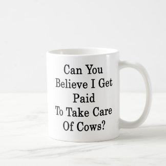 Mug Pouvez vous me croire devenez payés pour prendre