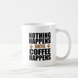 Mug Rien ne se produit jusqu'à ce que le café se