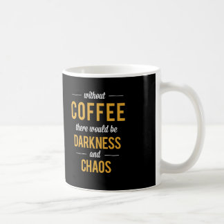 Mug Sans café il y aurait obscurité et de chaos