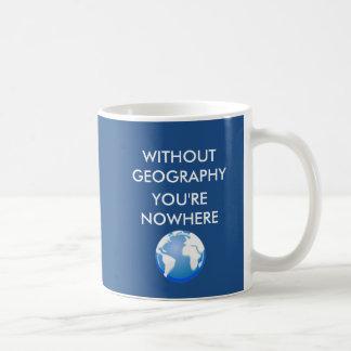 Mug Sans géographie vous êtes nulle part