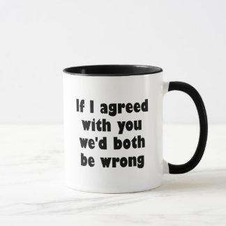 Mug Si j'étais d'accord avec vous nous tous les deux