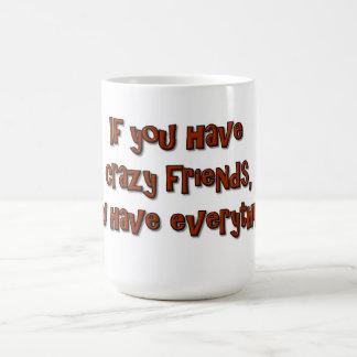 Mug Si vous avez les amis fous, vous avez tout !