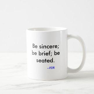 Mug Soyez sincère ; soyez bref ; soyez assis. , --FDR