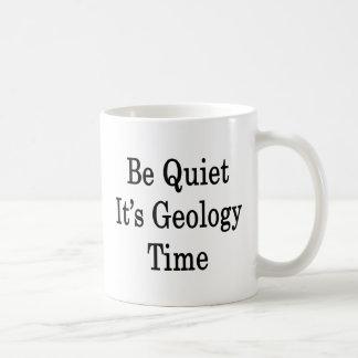 Mug Soyez tranquille il est temps de géologie
