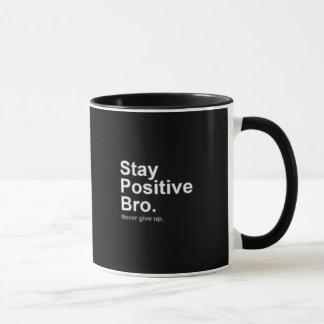Mug Stay Positive bro