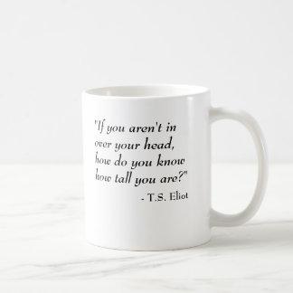 Mug T.S. Citation d'Eliot - dans au-dessus de votre