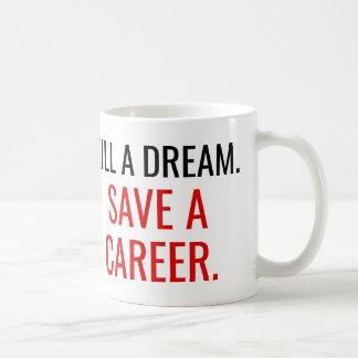 Mug Tuez un rêve. Sauvez une carrière