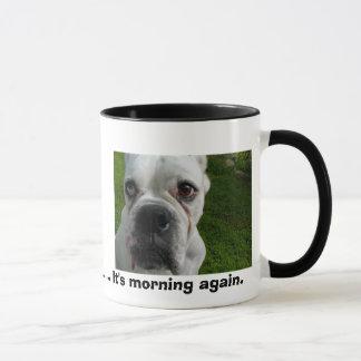 Mug Ugh ............. c'est matin encore