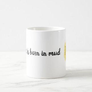 """Mug """"Une fleur est née dans la boue"""" 2 inspirés"""