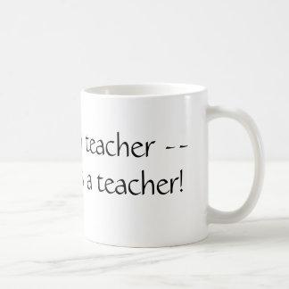 Mug Une fois un professeur -- Toujours un professeur !