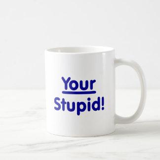 Mug Votre stupide !
