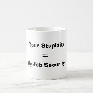 Mug Votre stupidité, =, ma sécurité de l'emploi