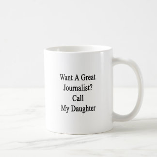 Mug Voulez un grand appel de journaliste ma fille