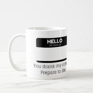 Mug Vous avez bu mon Coffe. Préparez pour mourir