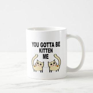 Mug Vous avez obtenu d'être chaton je