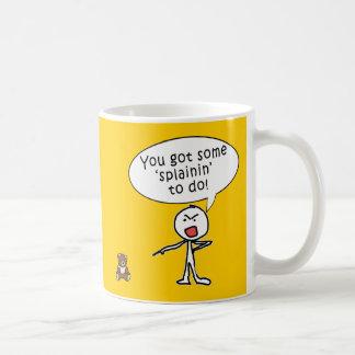 Mug Vous avez obtenu un certain Splainin pour faire