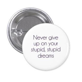 N'abandonnez jamais sur vos rêves stupides badges