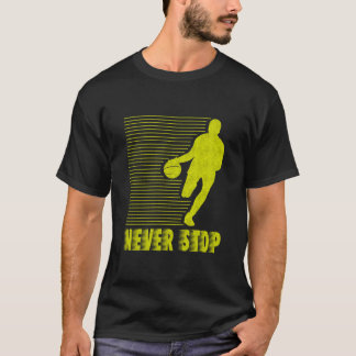 N'arrêtez jamais : Basket-ball T-shirt