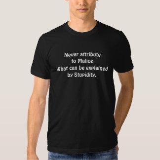N'attribuez jamais à la méchanceté t-shirts
