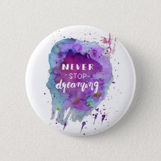 Ne cessez jamais de rêver la citation de badge
