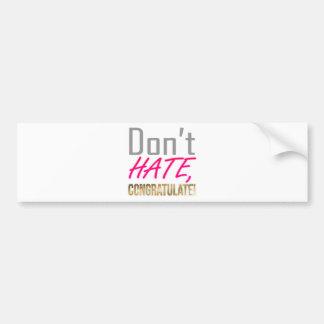 Ne détestez pas, NE FÉLICITEZ PAS ! Autocollant De Voiture