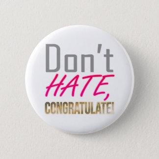 Ne détestez pas, NE FÉLICITEZ PAS ! Pin's