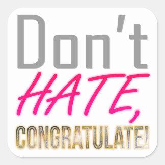 Ne détestez pas, NE FÉLICITEZ PAS ! Sticker Carré