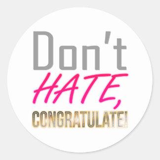 Ne détestez pas, NE FÉLICITEZ PAS ! Sticker Rond