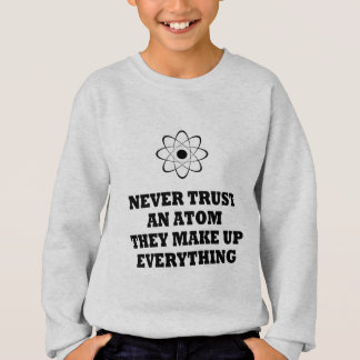 Ne faites jamais confiance à un atome qu'ils sweatshirt