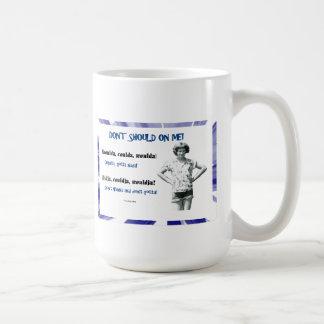 Ne faites pas si sur moi ! mug