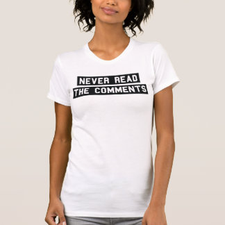 Ne lisez jamais le T-shirt Tumblr de commentaires