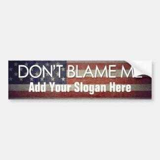 Ne me blâmez pas - ajoutez votre slogan - anti autocollant pour voiture