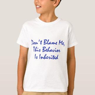 Ne me blâmez pas, ce comportement est hérité t-shirt
