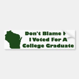 Ne me blâmez pas, j'a voté pour un diplômé d'unive autocollant de voiture