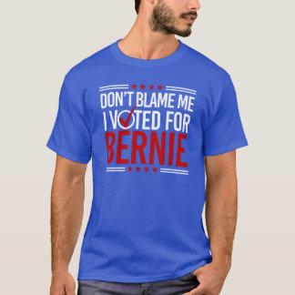 Ne me blâmez pas que j'ai voté pour Bernie -- T-shirt
