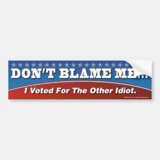 Ne me blâmez pas que j'ai voté pour l'autre autocollant pour voiture