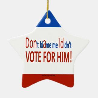 Ne me blâmez pas que je n'ai pas voté pour lui ! ornement étoile en céramique