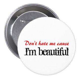 Ne me détestez pas cause que je suis beau bouton badge rond 7,6 cm