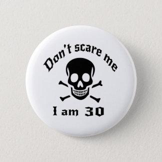 Ne m'effrayez pas que j'ai 30 ans pin's