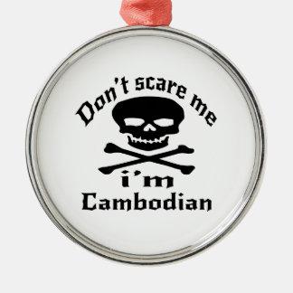 Ne m'effrayez pas que je suis cambodgien ornement rond argenté